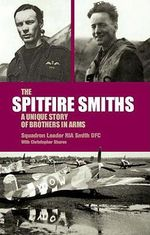 The Spitfire Smiths : A Unique Story of Brothers in Arms - Rod Smith
