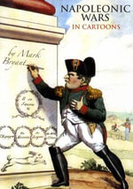 Napoleonic Wars in Cartoons - Mark Bryant