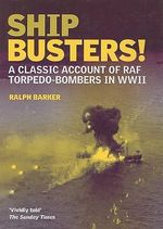 Ship-Busters! : A Classic Account of Raf Torpedo-bombers in WWII - Ralph Barker