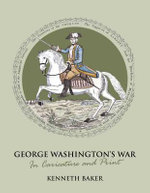 George Washington's War in Caricature and Print : In Caricature and Print - Kenneth Baker