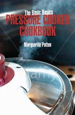The Basic Basics Pressure Cooker Cookbook : Basic Basics - Marguerite Patten