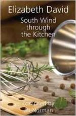 South Wind Through the Kitchen : The Best of Elizabeth David - Elizabeth David