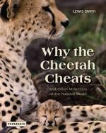Why the Cheetah Cheats : And Other Mysteries of the Natural World - Lewis Smith