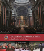 London Oratory School : A Celebration of 150 Years - Pauline Devereux