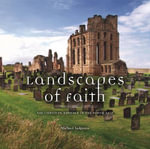 Landscapes of Faith: The Christian Heritage of the North East : Landscapes of Faith - Michael Sadgrove