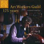 Art Workers Guild 125 Years : Craftspeople at Work Today - Lara Platman