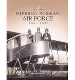 Imperial Russian Air Force 1898-1917 - Gennady Petrov