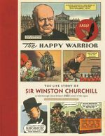 The Happy Warrior : The Life Story of Sir Winston Churchill as Told Through the Eagle Comic of the 1950's - Richard M. Langworth