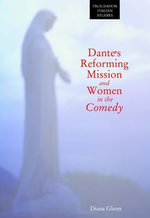 Dante's Reforming Mission and Women in the Comedy - Diana Glenn