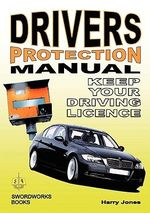 Driver's Protection Manual : Keep Your Driving Licence - Harry Jones