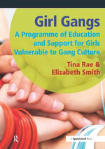 Girl Gangs : A Programme of Education and Support for Girls Vulnerable to Gang Culture - Tina Rae