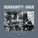 Humanity in War : Frontline Photography Since 1850 - ICRC