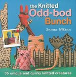 The Knitted Odd-Bod Bunch : 35 Unique and Quirky Knitted Creatures - Donna Wilson