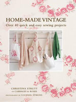Home-made Vintage : Over 40 Quick and Easy Sewing Projects - Christina Strutt