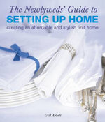 The Newlyweds' Guide to Setting Up Home : Creating an Affordable and Stylish First Home - Gail Abbott