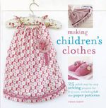 Making Children's Clothes : 25 Step-by-Step Sewing Projects for 0-5 Years, Including Full-Size Paper Patterns - Emma Hardy