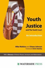 Youth Justice & the Youth Court : An Introduction - Mike Watkins