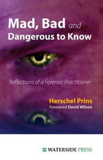 Mad, Bad and Dangerous to Know : Reflections of a Forensic Practitioner - Herschel Prins