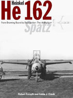 Heinkel He 162: From Drawing Board to Destruction: The Volksjger Spatz :  From Drawing Board to Destruction: The Volksjger Spatz - Robert Forsyth