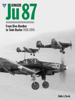 Junkers Ju87 : From Dive-bomber to Tank Buster 1935-45 - Eddie J. Creek