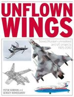 Unflown Wings : Unbuilt Soviet/Russian Aircraft Projects Since 1925 - Gordon Yefim
