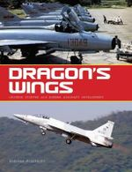 Dragon's Wings : Chinese Fighter and Bomber Aircraft Development - Andreas Rupprecht