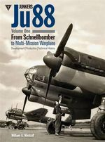 Junkers Ju88: Volume 1 : From Schnellbomber to Multi-mission Warplane - William A. Medcalf