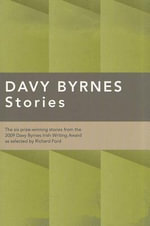 Davy Byrnes Stories : The Six Prize-winning Stories from the 2009 Davy Byrnes Irish Writing Award as Selected by Richard Ford - Claire Keegan