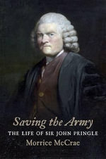 Saving the Army : The Life of Sir John Pringle - Morrice McCrae