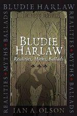 Bludie Harlaw : Realities, Myths, Ballads - Ian A. Olson