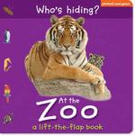 Who's Hiding at the Zoo : A Lift-The-Flap Book. [Editor, Christiane Gunzi] - Christiane Gunzi