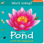 Who's Hiding In the Pond : A Lift-The-Flap Book. [Editor, Christiane Gunzi] - Christiane Gunzi
