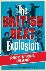 The British Beat Explosion : Rock n'Roll Island - Michele Whitby