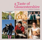 A Taste of Gloucestershire : The Best Traditional Food and Cooking in 25 Authen... - Andrea Leeman