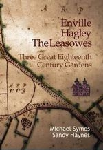 Enville, Hagley and the Leasowes : Three Great Eighteenth-century Gardens - Michael Symes