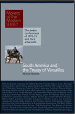Spanish South America and the Treaty of Versailles : The Peace Conferences of 1919-23 and Their Aftermath - Michael Streeter