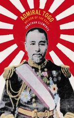 Admiral Togo : Nelson of the East - Jonathan Clements