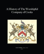 A History of the Worshipful Company of Cooks : A History - Alan Borg