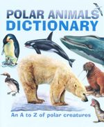 Polar Animals Dictionary : An A to Z Of Polar Creatures