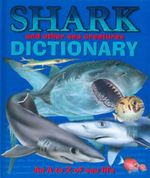 Shark And Other Sea Creatures Dictionary : An A to Z Of Sea Life