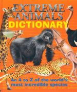Extreme Animals Dictionary : An A to Z Of The World's Most Incredible Species