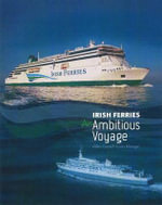 Irish Ferries : An Ambitious Journey - Miles Cowsill