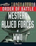 Order of Battle : Western Allied Forces of World War II - Michael Haskew