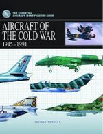 Aircraft of the Cold War 1945-1991 : The Essential Aircraft Identification Guide - Thomas Newdick