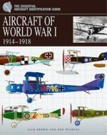 Aircraft of World War I 1914-1918 : The Essential Aircraft Identification Guide - Jack Herris