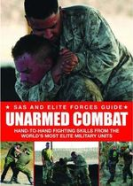 Unarmed Combat : Hand-to-Hand Fighting Skills from the World's Most Elite Military Units - Martin J. Dougherty