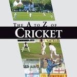 The A-Z of Cricket : A Cricketing A to Z :  A Cricketing A to Z - Ralph Dellor