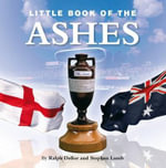 Little Book of the Ashes :  A Cricketing A to Z - Ralph Dellor