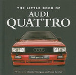 Little Book of the Audi Quattro : The Little Book - Charlie Morgan.