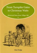 From Turnpike Gates to Christmas Waits : Historical Notes from Village Life - Alan David Dodge
